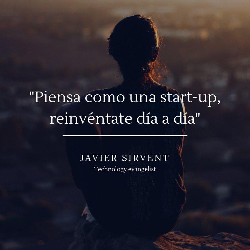 Piensa como una start-up, reinvéntate día a día.